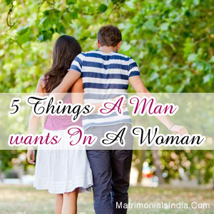 5 Things A Man wants In A Woman