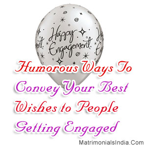 Humorous Ways To Convey Your Best Wishes to People Getting Engaged