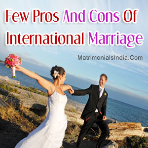 Few Pros And Cons Of International Marriage