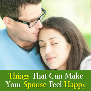 Things that can make your Spouse Feel Happy!
