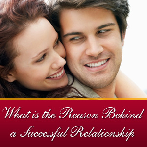 What is the Reason Behind a Successful Relationship